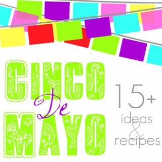 15 – Great Cinco de Mayo Celebration Ideas & Recipes