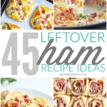 45 Leftover Ham Recipe Ideas