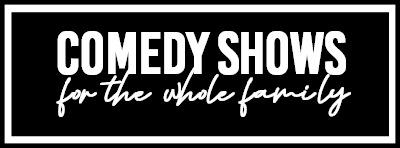 Comedy Shows For The Whole Family -1