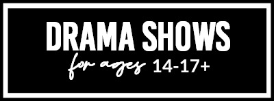 Drama Shows For Ages 14-17+