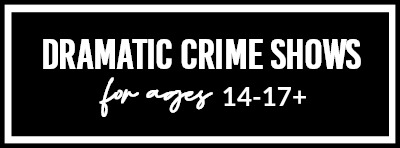 Dramatic Crime Shows For Ages 14-17+