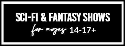 Sci-Fi & Fantasy Shows For Ages 14-17+