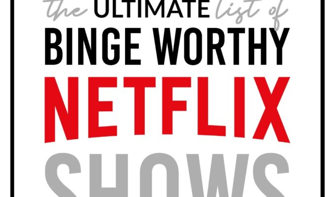 The Ultimate List of Binge-Worthy Netflix Shows