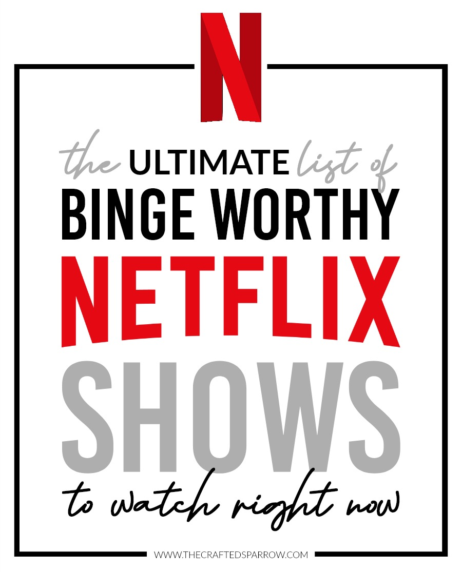 The Ultimate List of Binge Worthy Netflix Shows